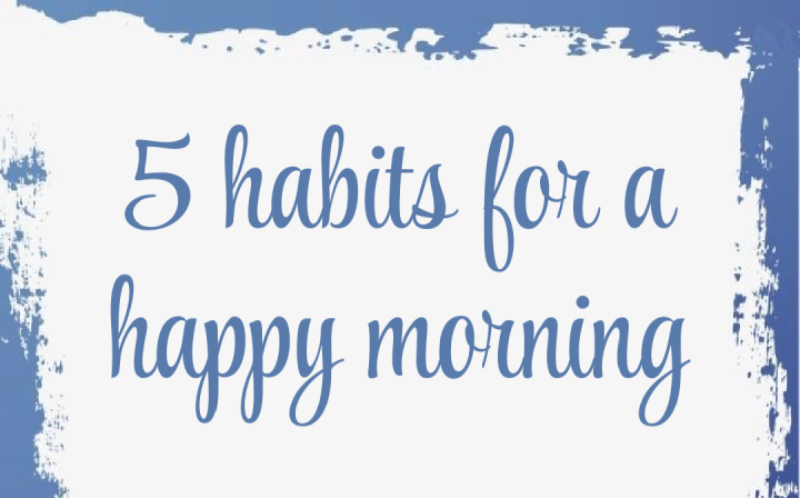 5 Habits for a Happy Morning